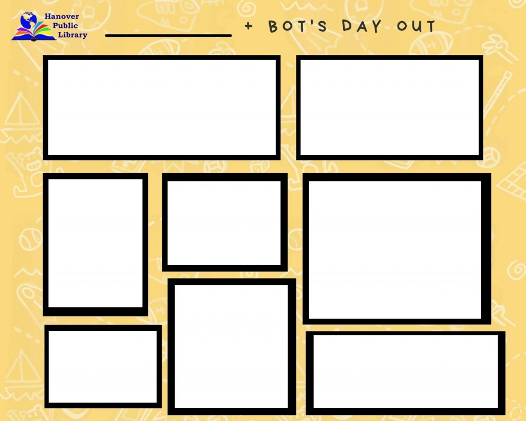A blank comic strip similar set up to the one above but for fill in. Includes Hanover Public Library logo. Says blank plus bot's day out.