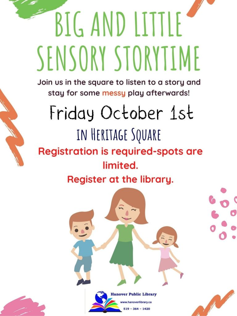 Big and Little Sensory Storytime.   Join us in the square to listen to a story and stay for some messy play afterwards!   Friday October 1st @10:30 In Heritage Square.   Registration is required - spots are limited.  Register at the Library.   Image of a Parent and their two children.   Hanover Public Library  www.hanoverlibrary.ca  519-364-1420
