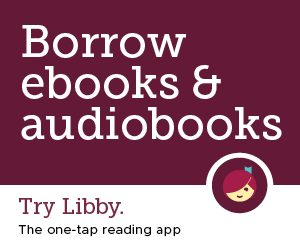 Borrow ebooks and audiobooks. Try Libby the one tap reading app. Libby logo on e resources page.